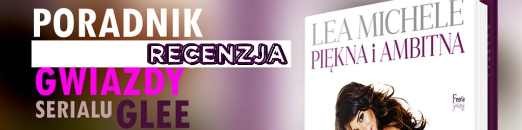 """Lea Michele """"Piękna i Ambitna"""" – zobaczcie recenzję wydawnictwa jeszcze przed premierą! Koniecznie musicie ją mieć!!"""