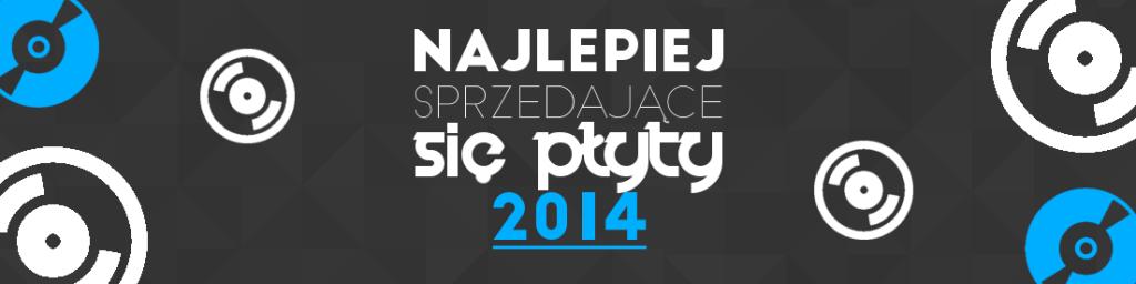Najlepiej sprzedające się płyty w 2014 roku!