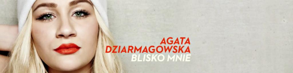 """Agata Dziarmagowska """"Blisko Mnie"""" – teledysk już dostępny!"""