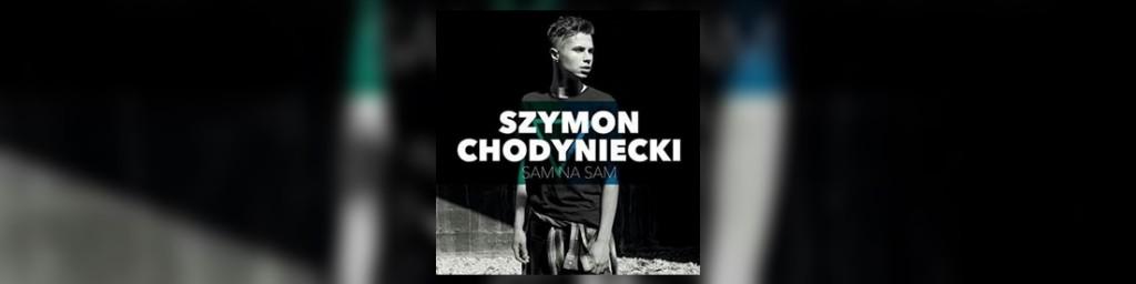 """Premiera klipu do debiutanckiego singla Szymona Chodynieckiego """"Sam na sam""""!"""