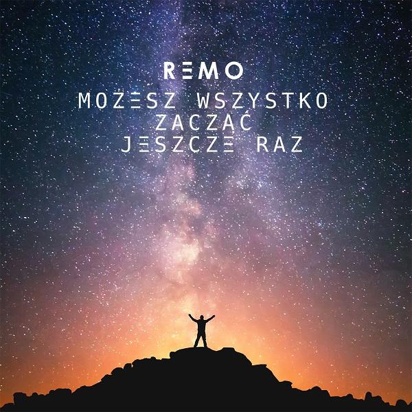 """[2016] Remo """"Możesz wszystko zacząć jeszcze raz"""""""