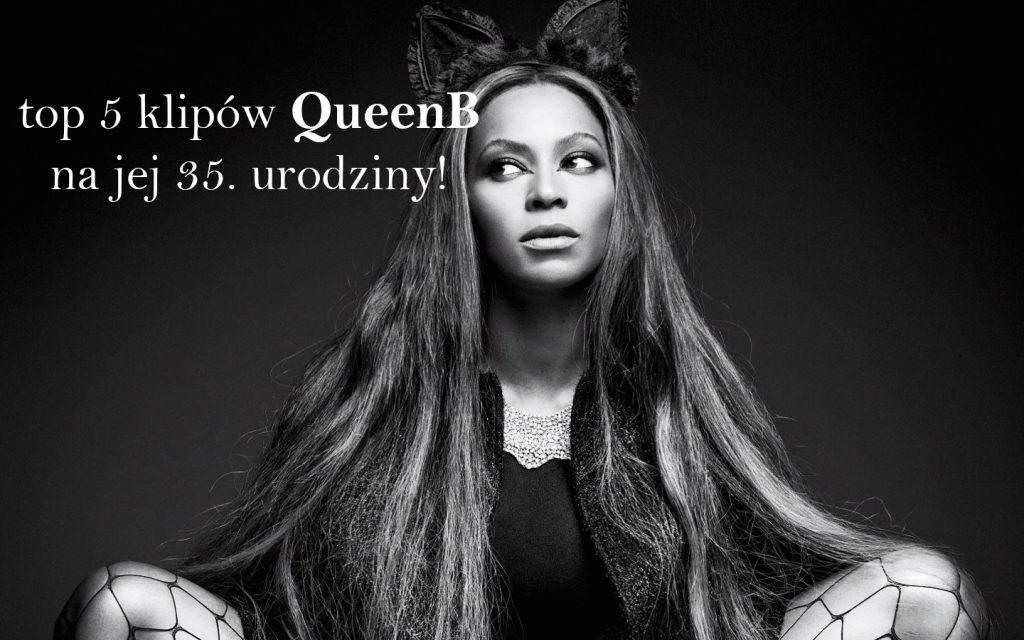 Z okazji 35. urodzin Beyoncé wybieramy ulubione klipy wokalistki! Sprawdźcie nasze top 5!