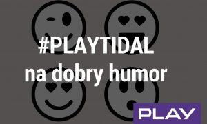 playtidal-na-dobry-humor