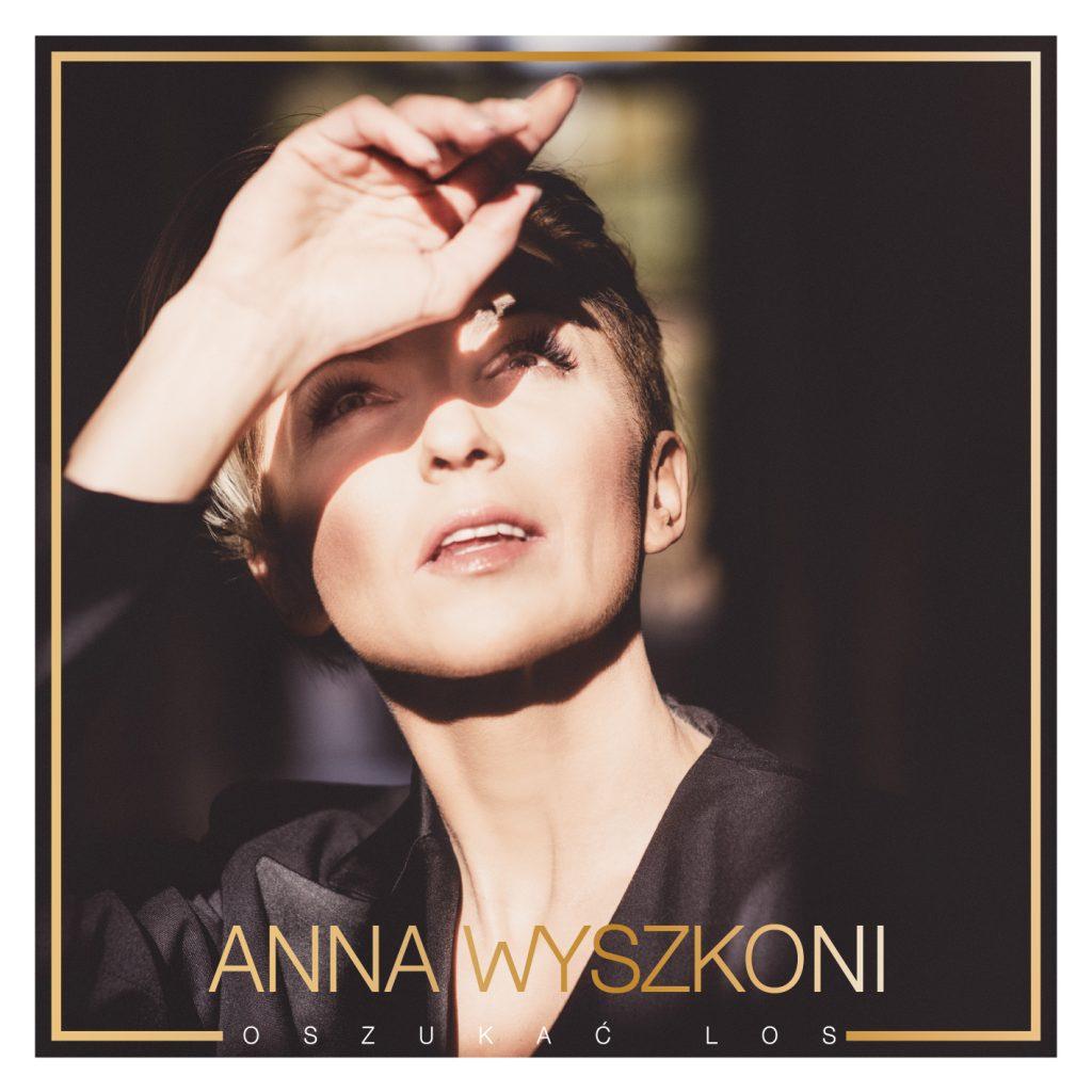 """Anna Wyszkoni powraca i prezentuje singiel """"Oszukać los""""!"""