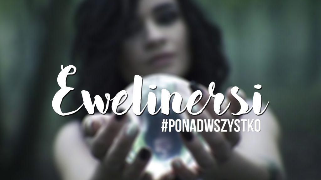 Ewelinersi pokazali, że są #PONADWSZYSTKO! Specjalna akcja dla Eweliny Lisowskiej! Zobaczcie filmik!