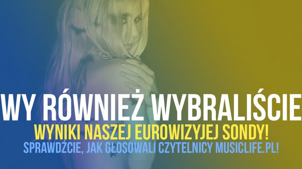 Czytelnicy Musiclife.pl również wybrali! Czy Wasze głosy pokrywają się z tymi oficjalnymi? Sprawdźcie wyniki naszej EUROWIZYJNEJ sondy już teraz!
