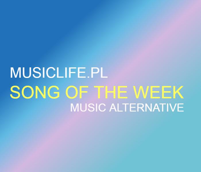 Song of The Week: Music Alternative! Zespoły, które pojawiły się w tym tygodniu to: Tiny Giant,  Cigarettes After Sex, Maella, Bokka oraz Seafret!