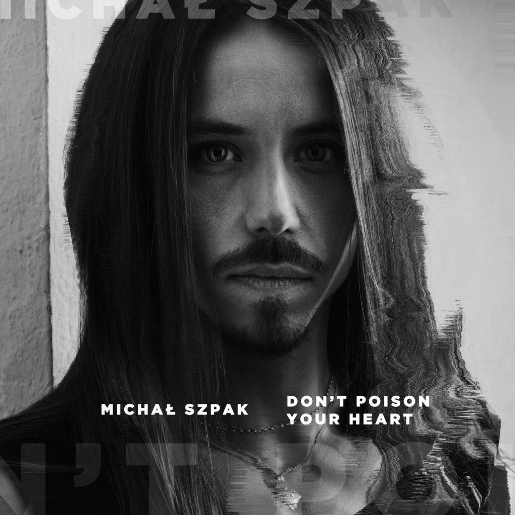 """Michał Szpak powraca z przejmującą balladą """"Don't Poison Your Heart""""!"""