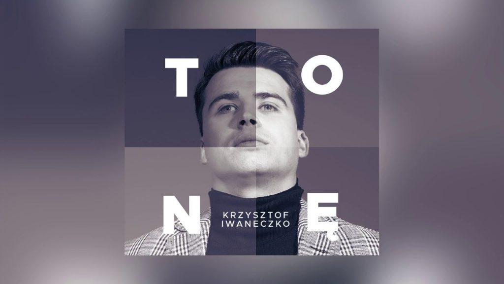 Krzysztof Iwaneczko prezentuje swój DEBIUTANCKI SINGIEL!