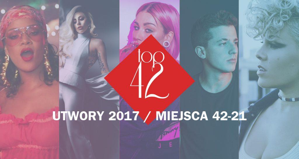 """TOP 42 UTWORY 2017 ROKU: miejsca 42-21. Wśród nich: """"Wild Thoughts"""", """"The Cure"""" czy """"Total Błękit""""!"""