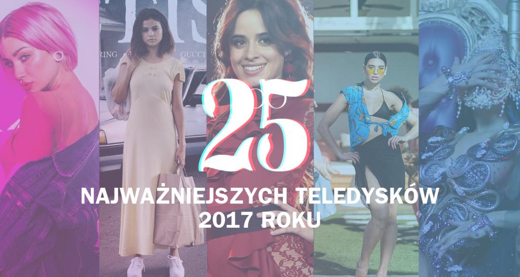 25 NAJWAŻNIEJSZYCH teledysków 2017 roku