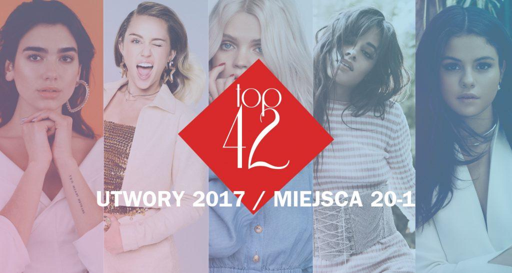 TOP 42 UTWORY 2017 ROKU: miejsca 20-1!