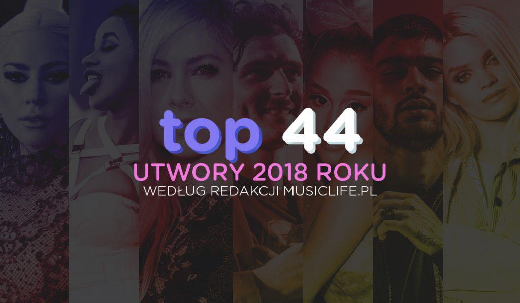 TOP 44 UTWORY 2018 ROKU, według redakcji Musiclife.pl!