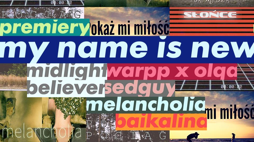 Posłuchaj nowości z projektu MY NAME IS NEW!