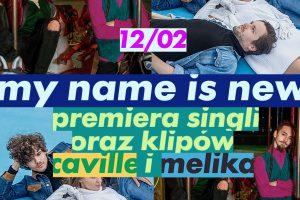 """Caville i Melika z nowymi singlami w ramach projektu """"My Name Is New""""!"""