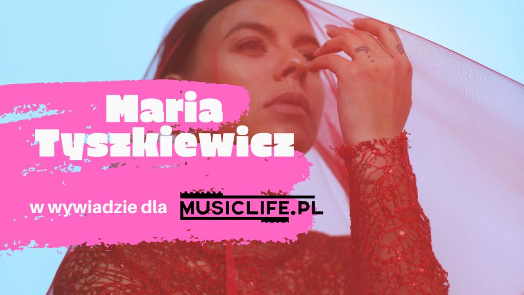 """""""Bardzo często wyobrażałam sobie, co by było, gdybym nagrała płytę, ale nigdy nie dopuszczałam do siebie myśli, że to faktycznie kiedyś się stanie.[…]"""" Maria Tyszkiewicz w wywiadzie dla Musiclife.pl!"""