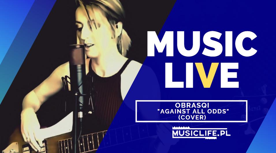 MUSICLIVE: NA ŻYWO: Obrasqi – Against All Odds (cover)